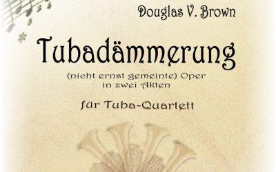 Douglas V. Brown: TUBADÄMMERUNG (Tuba-Quartett)
